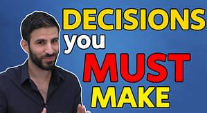 5 Life-Changing Decisions You MUST Make Today