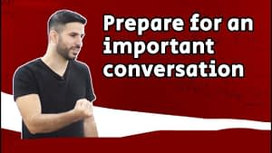 How to: prepare for an important conversation (or call)